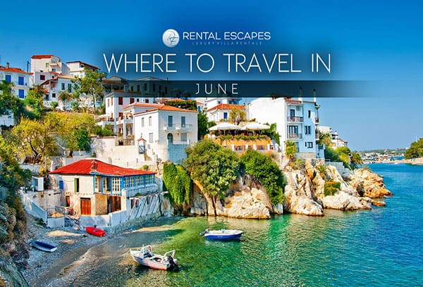 The best places to travel in june rental escapes for Best countries to move to