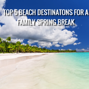 Family Spring Break Beach Destination