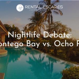 Who has a better nightlife, Montego Bay Vs Ocho Rios