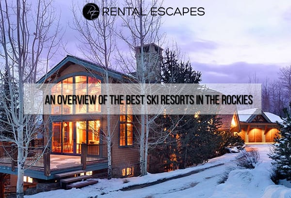 An Overview of the Best Ski Resorts in the Rockies