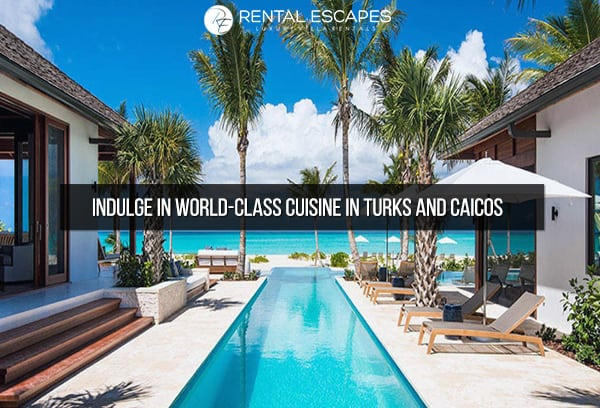 Indulge in World Class Cuisine in Turks and Caicos