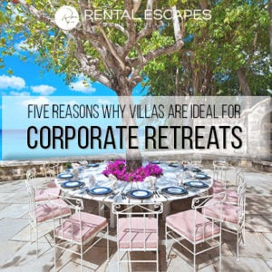 Luxury Villas for Corporate Retreats