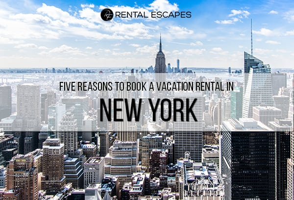 Five Reasons to Book a Vacation Rental in New York