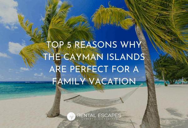 The Top 5 Reasons Why the Cayman Islands is the Perfect Destination for a Family Vacation