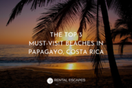 THE TOP 3 MUST-VISIT BEACHES IN PAPAGAYO COSTA RICA