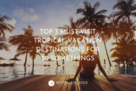 Top 3 must-visit tropical vacation destinations for 30 somethings