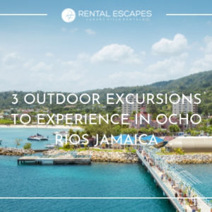3 Outdoor Excursions to Experience in Ocho Rios Jamaica