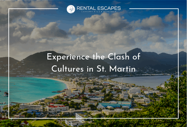 Experience the Clash of Cultures in St. Martin