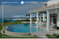 Luxury Villas Rentals in St Martin That Will Take Your Breath away