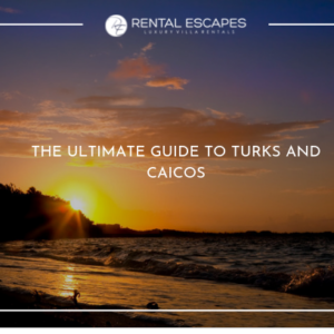The Ultimate Guide to Turks and Caicos