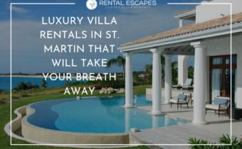 Luxury Villas Rentals in St. Martin That Will Take Your Breath Away
