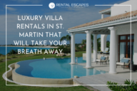 luxury villas rentals in st. martin that will take your breath away