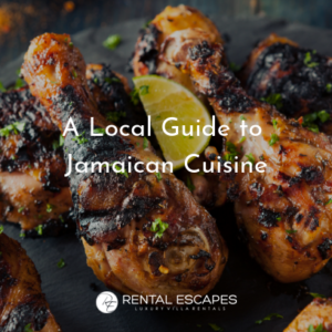 A local guide to Jamaican cuisine | Rental Escapes