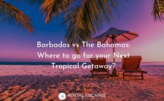 Barbados vs The Bahamas: Where to Go for Your Next Tropical Getaway?