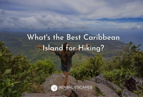 What's the Best Caribbean Island for Hiking