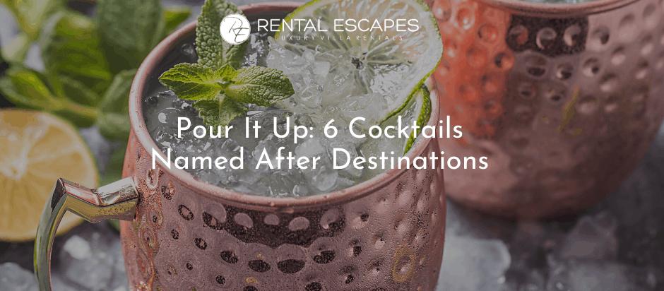 Pour It Up: 6 Cocktails Named After Destinations