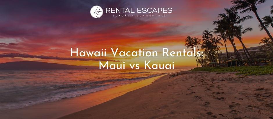 Hawaii Vacation Rentals: Maui vs Kauai