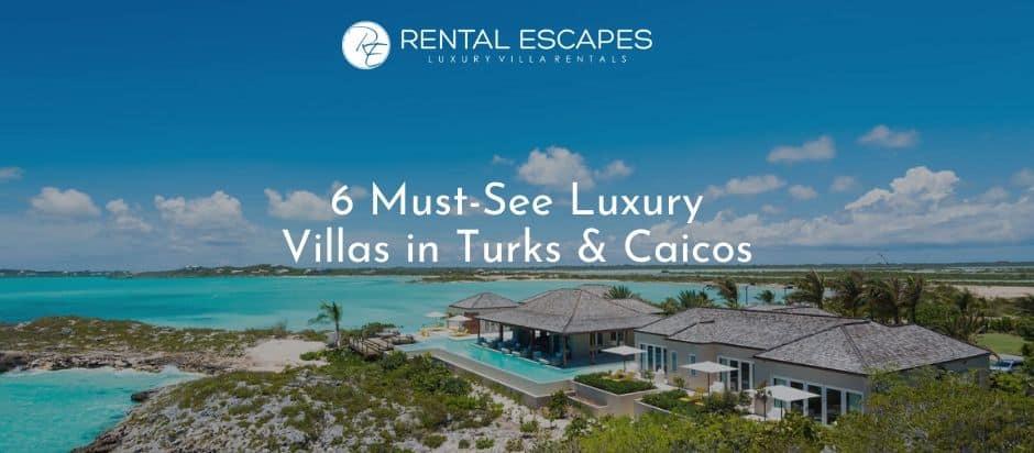 6 Must-See Luxury Villas in Turks & Caicos