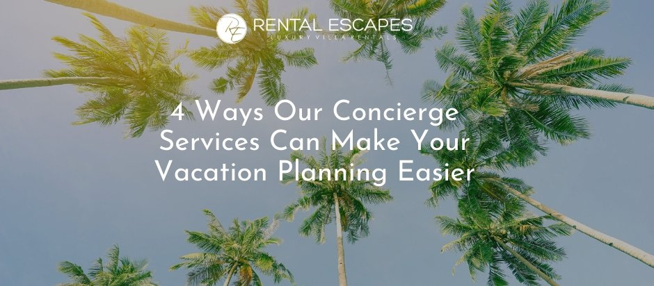 4 Ways Our Concierge Services Can Make Your Vacation Planning Easier