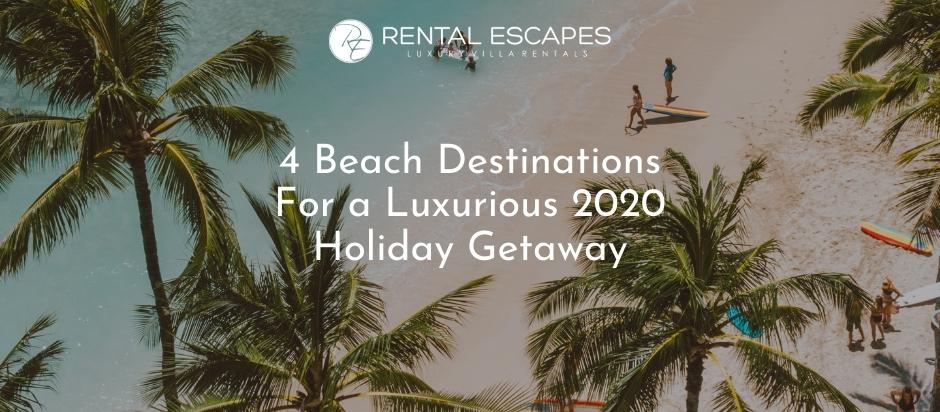 4 Beach Destinations For a Luxurious 2020 Holiday Getaway