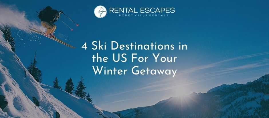 4 Ski Destinations in the US For Your Winter Getaway
