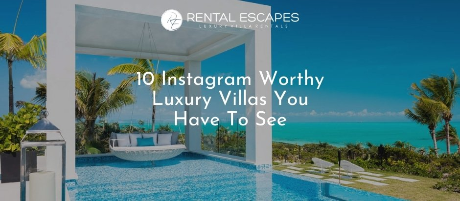 10 Instagram Worthy Luxury Villas You Have To See