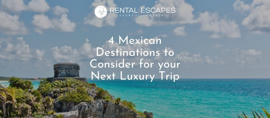 4 Mexican Destinations to Consider for your Next Luxury Trip