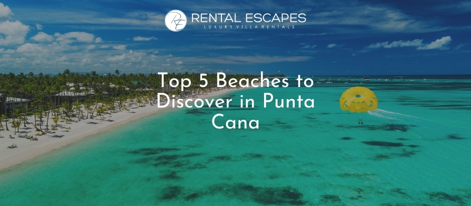 Top 5 Beaches to Discover in Punta Cana